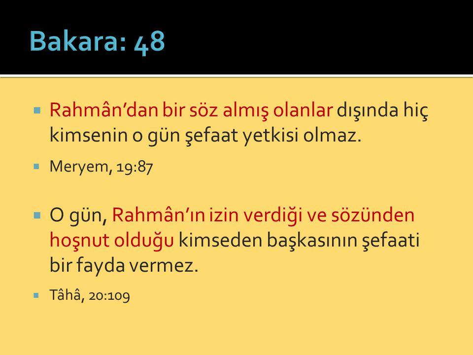 Bakara: 48 Rahmân'dan bir söz almış olanlar dışında hiç kimsenin o gün şefaat yetkisi olmaz. Meryem, 19:87.