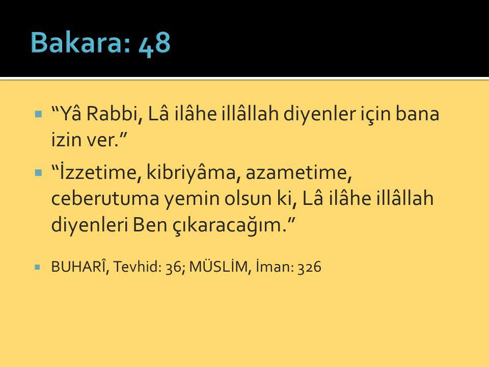 Bakara: 48 Yâ Rabbi, Lâ ilâhe illâllah diyenler için bana izin ver.