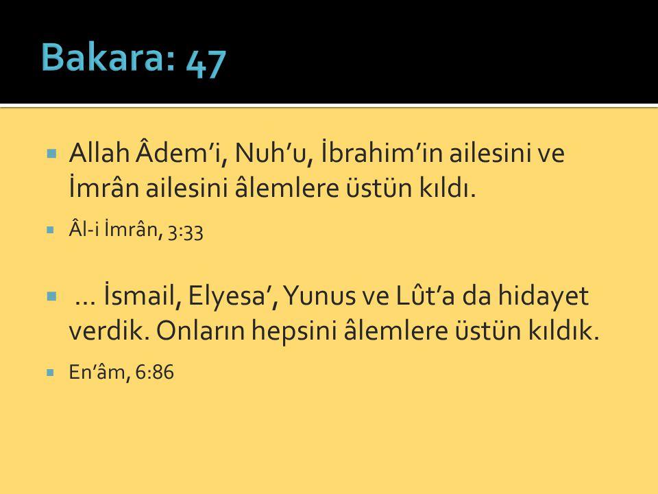 Bakara: 47 Allah Âdem'i, Nuh'u, İbrahim'in ailesini ve İmrân ailesini âlemlere üstün kıldı. Âl-i İmrân, 3:33.
