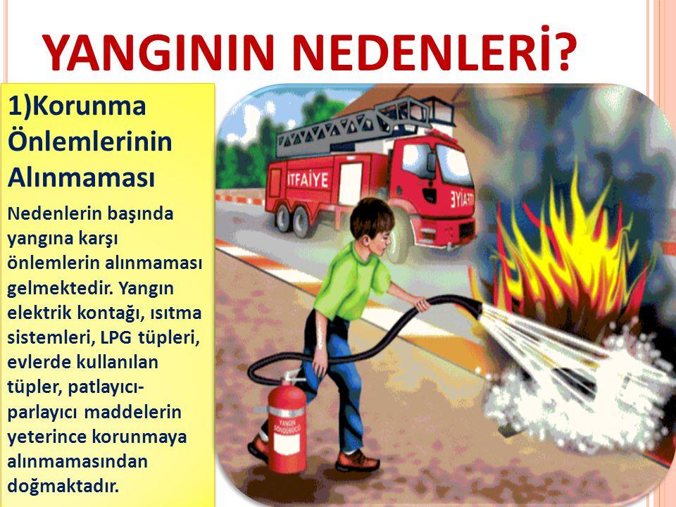YANGININ NEDENLERİ 1)Korunma Önlemlerinin Alınmaması