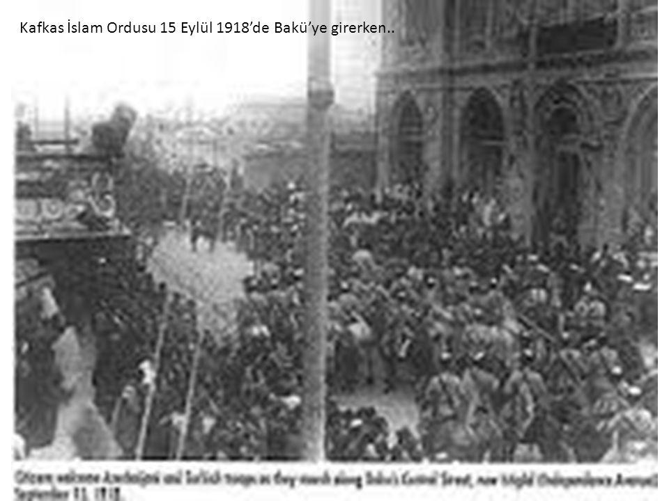 Kafkas İslam Ordusu 15 Eylül 1918'de Bakü'ye girerken..