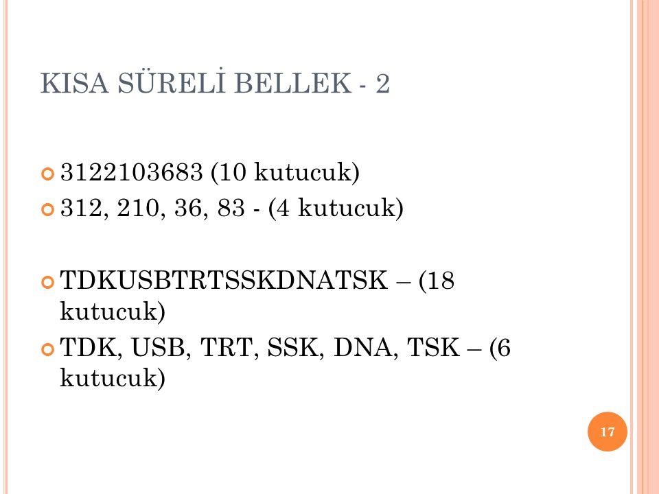 KISA SÜRELİ BELLEK - 2 3122103683 (10 kutucuk)