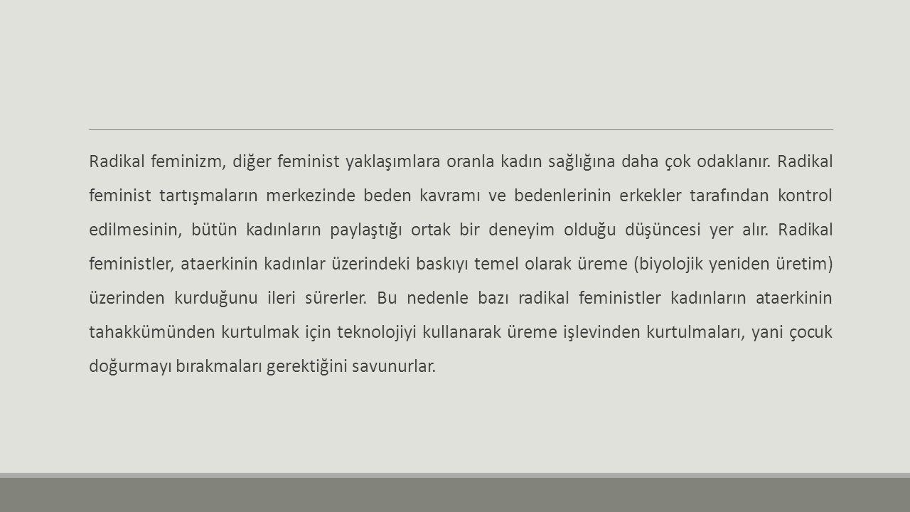 Radikal feminizm, diğer feminist yaklaşımlara oranla kadın sağlığına daha çok odaklanır.