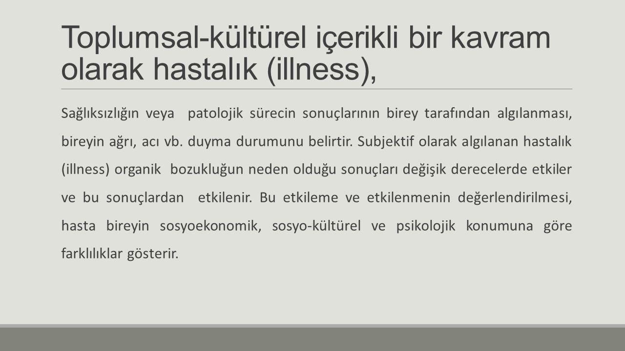 Toplumsal-kültürel içerikli bir kavram olarak hastalık (illness),