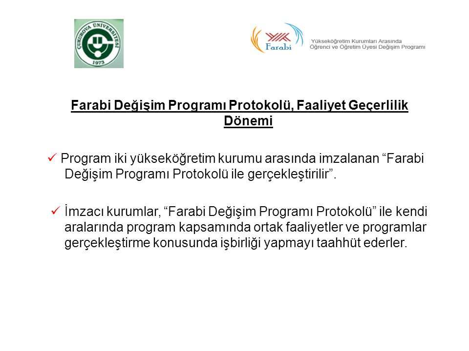 Farabi Değişim Programı Protokolü, Faaliyet Geçerlilik Dönemi  Program iki yükseköğretim kurumu arasında imzalanan Farabi Değişim Programı Protokolü ile gerçekleştirilir .