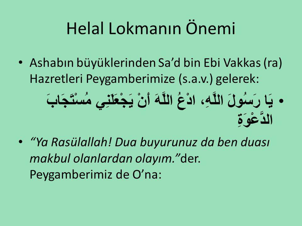 Helal Lokmanın Önemi Ashabın büyüklerinden Sa'd bin Ebi Vakkas (ra) Hazretleri Peygamberimize (s.a.v.) gelerek: