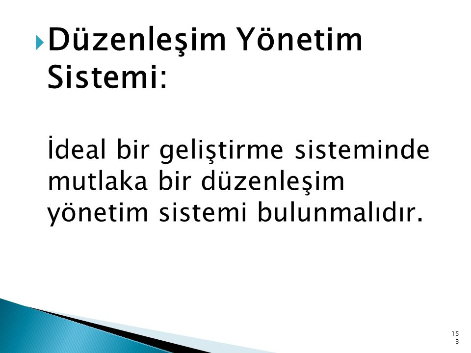 Düzenleşim Yönetim Sistemi: İdeal bir geliştirme sisteminde mutlaka bir düzenleşim yönetim sistemi bulunmalıdır.
