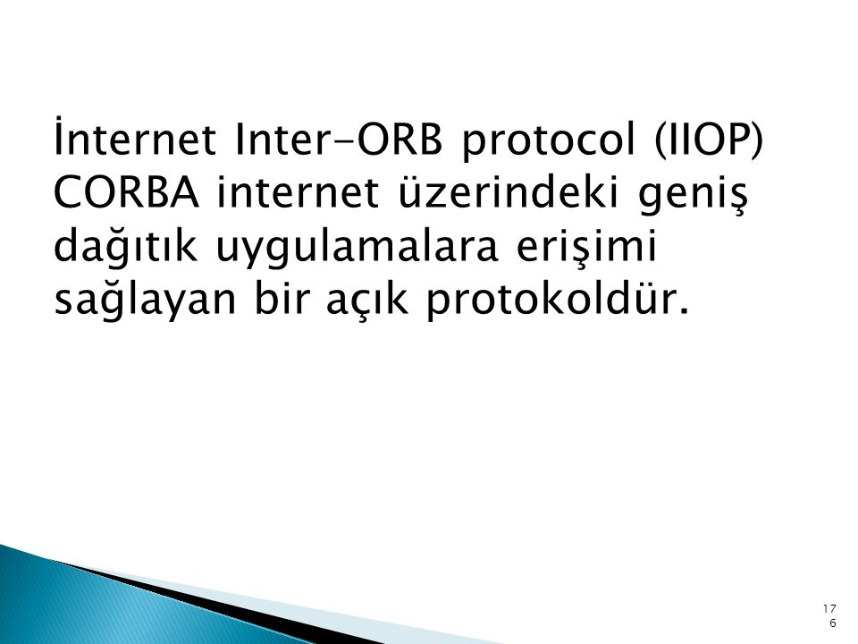 İnternet Inter-ORB protocol (IIOP) CORBA internet üzerindeki geniş dağıtık uygulamalara erişimi sağlayan bir açık protokoldür.
