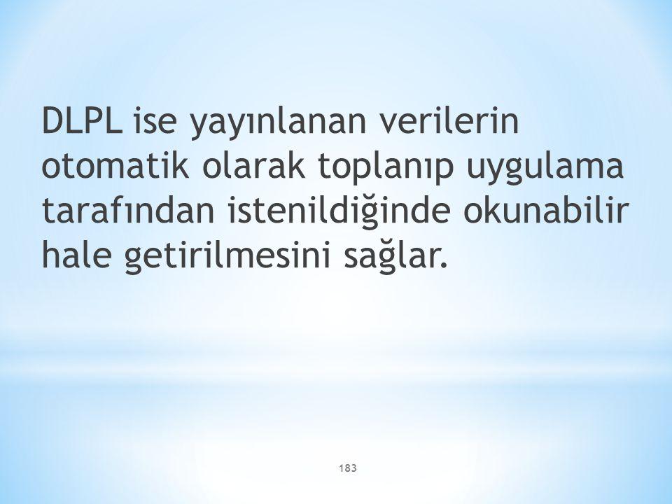 DLPL ise yayınlanan verilerin otomatik olarak toplanıp uygulama tarafından istenildiğinde okunabilir hale getirilmesini sağlar.
