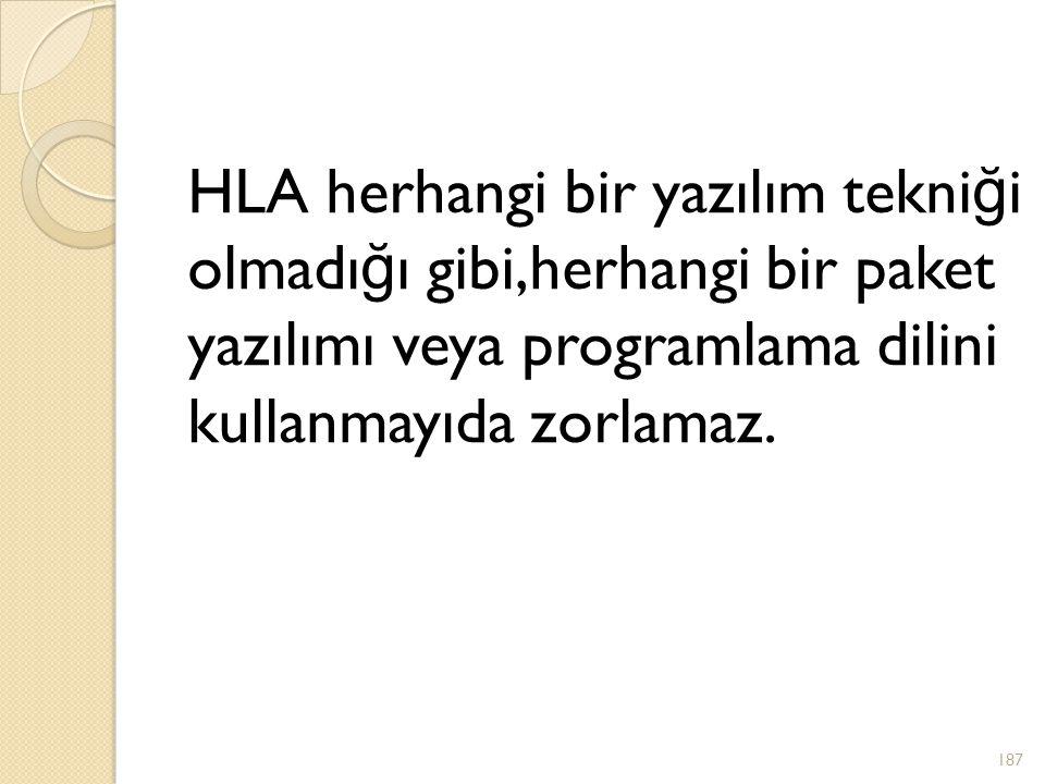 HLA herhangi bir yazılım tekniği olmadığı gibi,herhangi bir paket yazılımı veya programlama dilini kullanmayıda zorlamaz.
