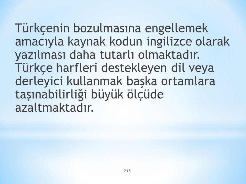 Türkçenin bozulmasına engellemek amacıyla kaynak kodun ingilizce olarak yazılması daha tutarlı olmaktadır.