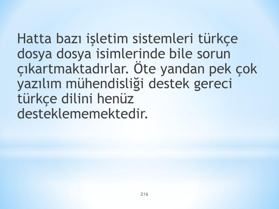 Hatta bazı işletim sistemleri türkçe dosya dosya isimlerinde bile sorun çıkartmaktadırlar.