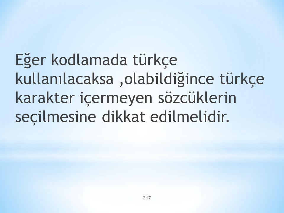 Eğer kodlamada türkçe kullanılacaksa ,olabildiğince türkçe karakter içermeyen sözcüklerin seçilmesine dikkat edilmelidir.