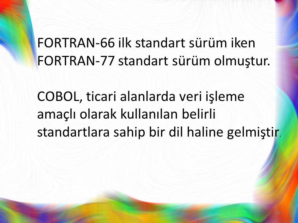 FORTRAN-66 ilk standart sürüm iken FORTRAN-77 standart sürüm olmuştur