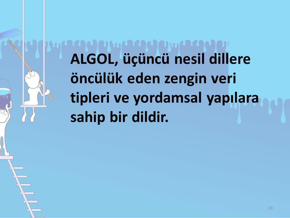 ALGOL, üçüncü nesil dillere öncülük eden zengin veri tipleri ve yordamsal yapılara sahip bir dildir.