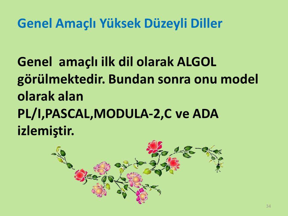 Genel Amaçlı Yüksek Düzeyli Diller Genel amaçlı ilk dil olarak ALGOL görülmektedir.