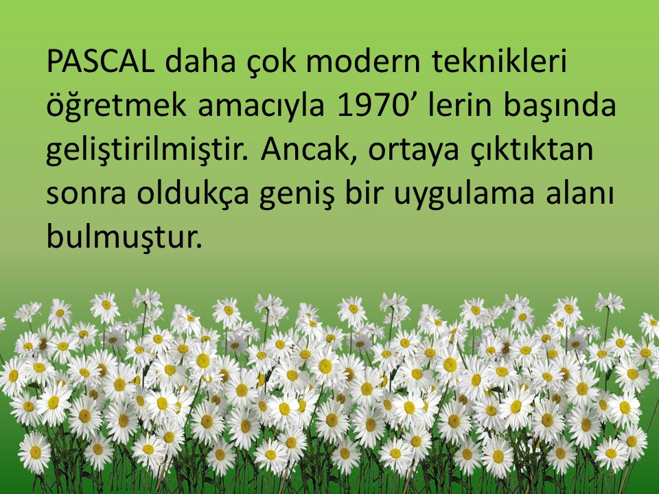 PASCAL daha çok modern teknikleri öğretmek amacıyla 1970' lerin başında geliştirilmiştir.