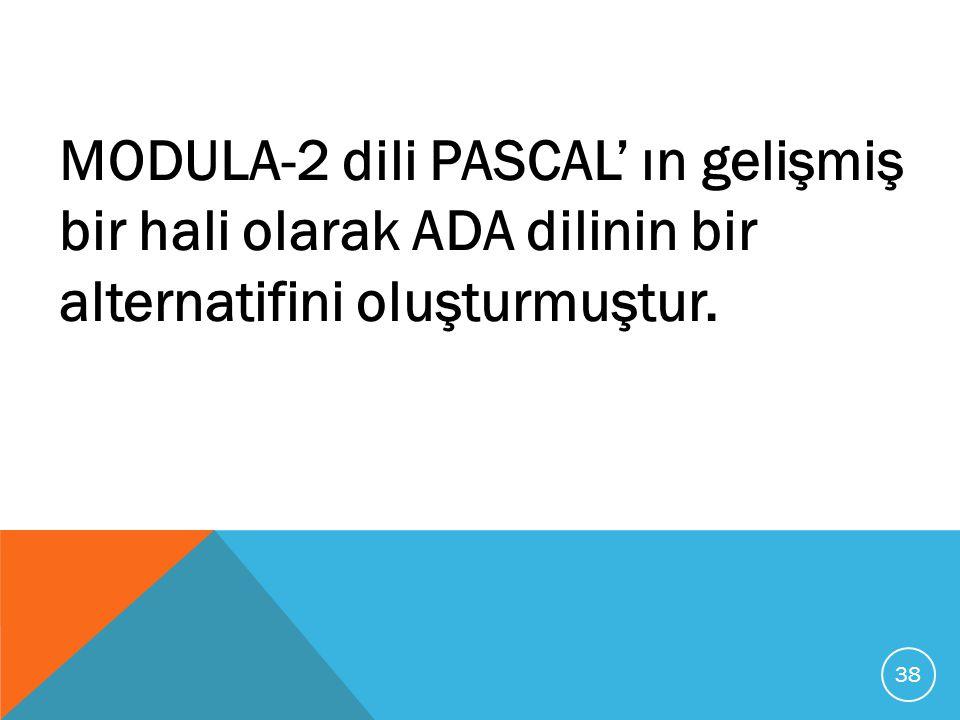 MODULA-2 dili PASCAL' ın gelişmiş bir hali olarak ADA dilinin bir alternatifini oluşturmuştur.