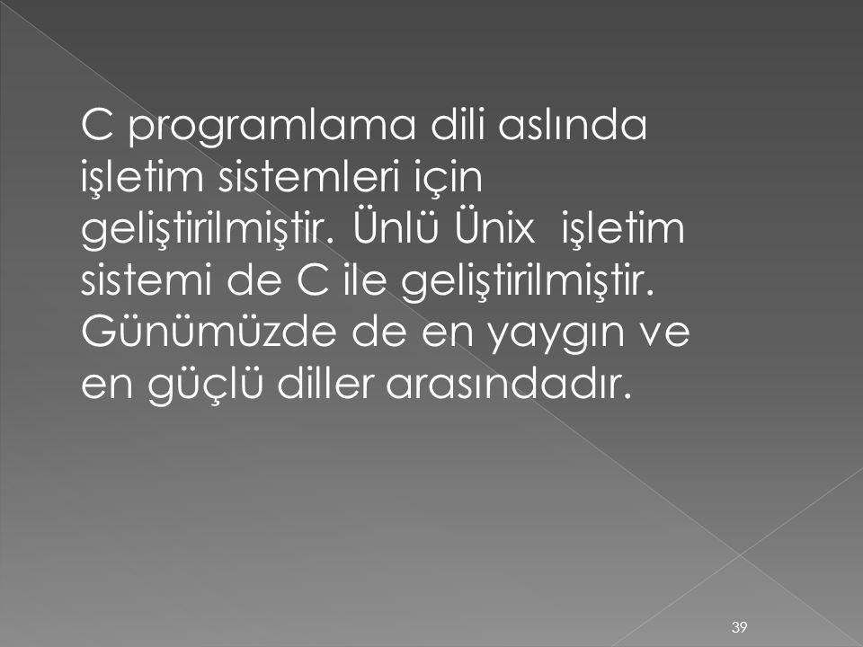 C programlama dili aslında işletim sistemleri için geliştirilmiştir