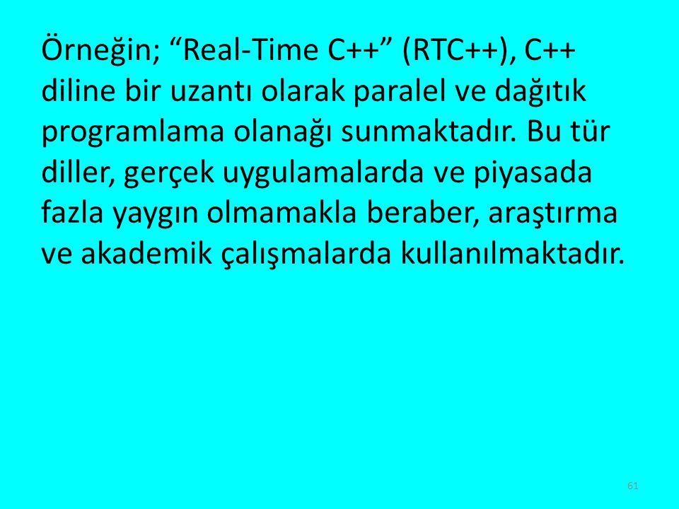 Örneğin; Real-Time C++ (RTC++), C++ diline bir uzantı olarak paralel ve dağıtık programlama olanağı sunmaktadır.