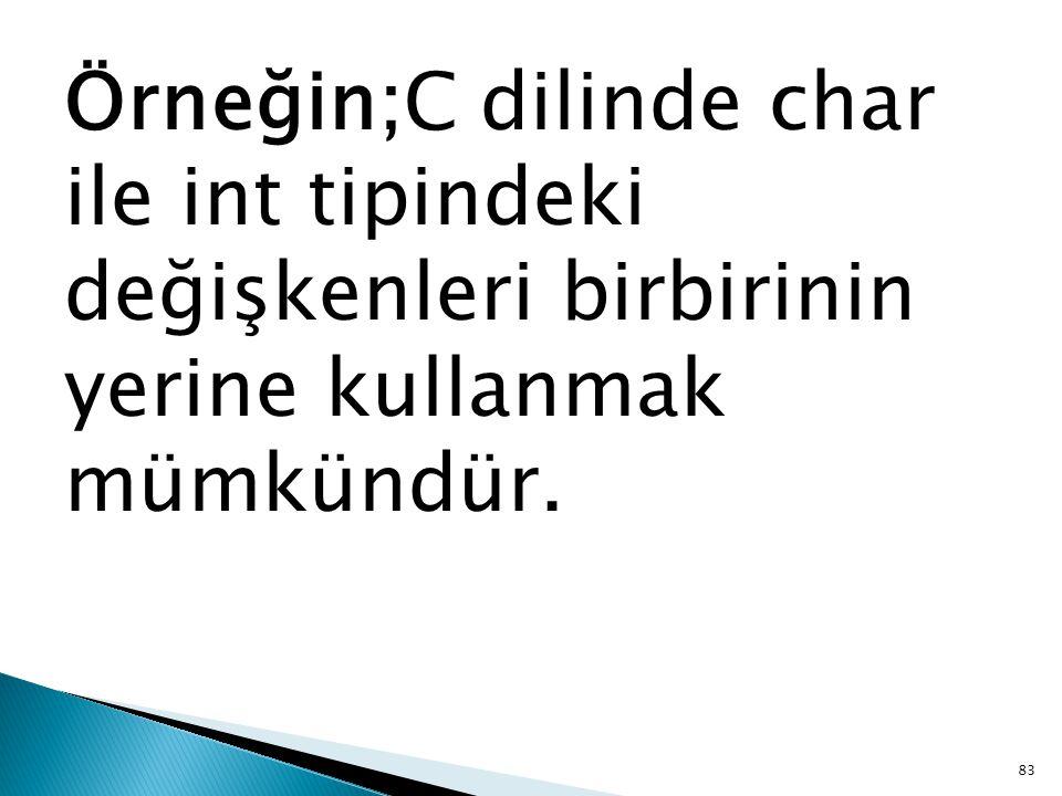 Örneğin;C dilinde char ile int tipindeki değişkenleri birbirinin yerine kullanmak mümkündür.