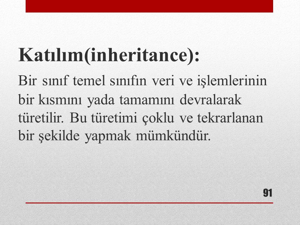 Katılım(inheritance): Bir sınıf temel sınıfın veri ve işlemlerinin bir kısmını yada tamamını devralarak türetilir.