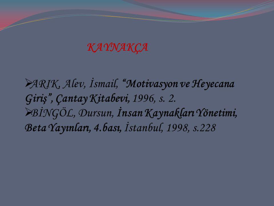 KAYNAKÇA ARIK, Alev, İsmail, Motivasyon ve Heyecana Giriş , Çantay Kitabevi, 1996, s. 2.