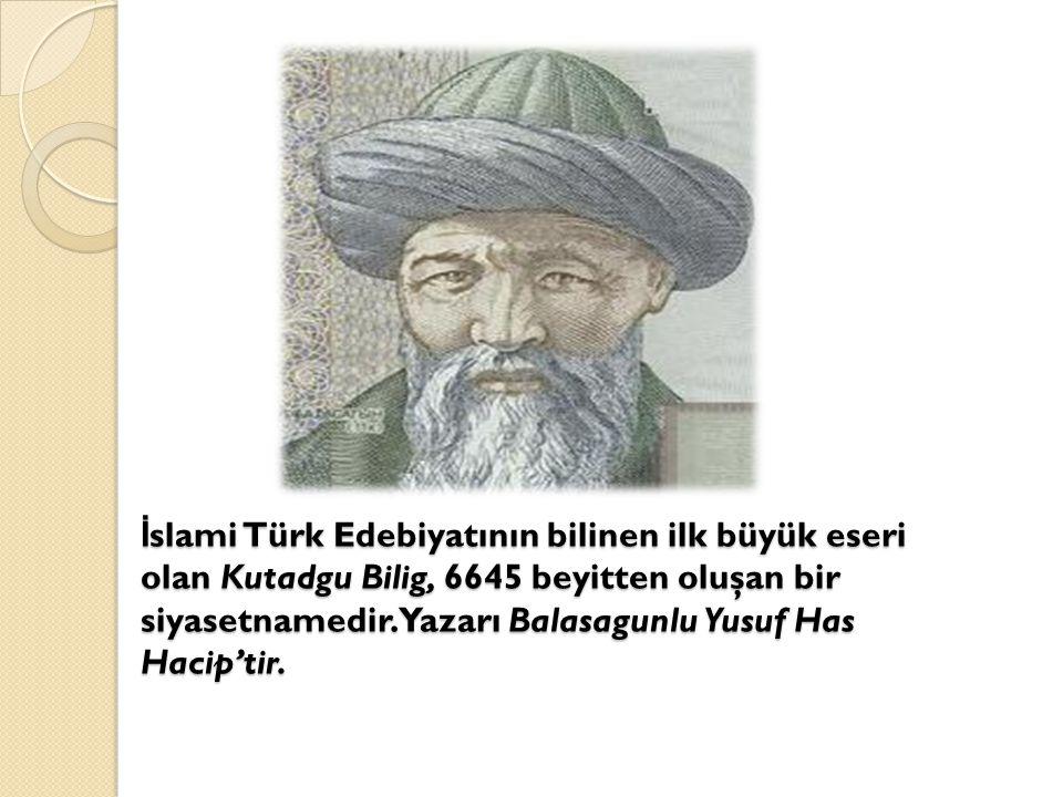 İslami Türk Edebiyatının bilinen ilk büyük eseri olan Kutadgu Bilig, 6645 beyitten oluşan bir siyasetnamedir.
