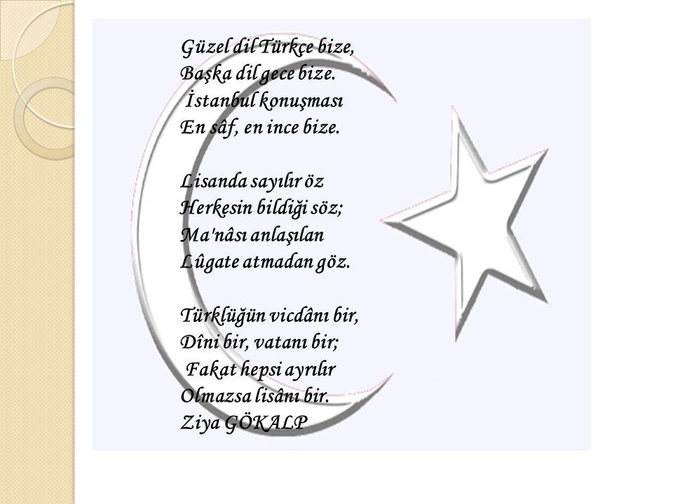 Güzel dil Türkçe bize, Başka dil gece bize. İstanbul konuşması. En sâf, en ince bize. Lisanda sayılır öz.