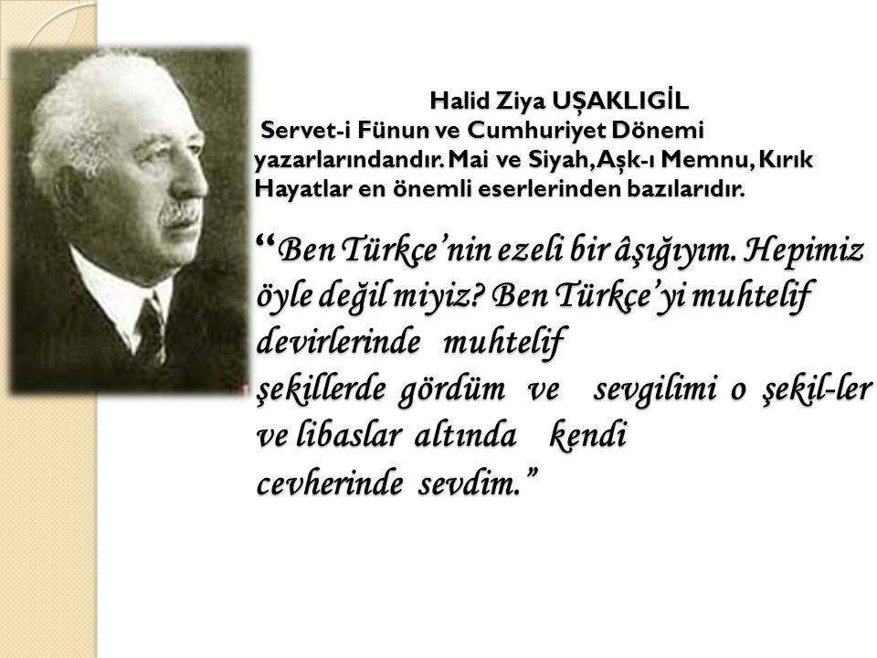 Halid Ziya UŞAKLIGİL Servet-i Fünun ve Cumhuriyet Dönemi yazarlarındandır.