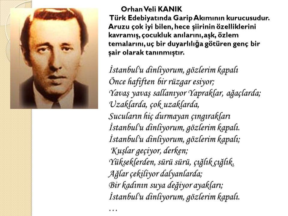 Orhan Veli KANIK Türk Edebiyatında Garip Akımının kurucusudur