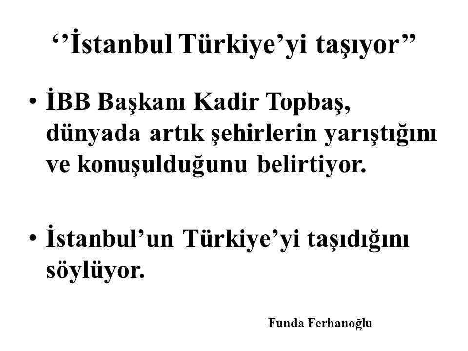 ''İstanbul Türkiye'yi taşıyor''