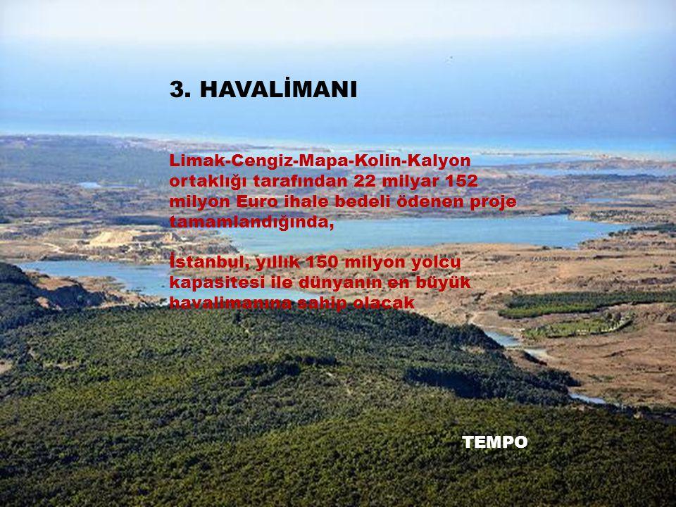 3. HAVALİMANI Limak-Cengiz-Mapa-Kolin-Kalyon ortaklığı tarafından 22 milyar 152 milyon Euro ihale bedeli ödenen proje tamamlandığında,