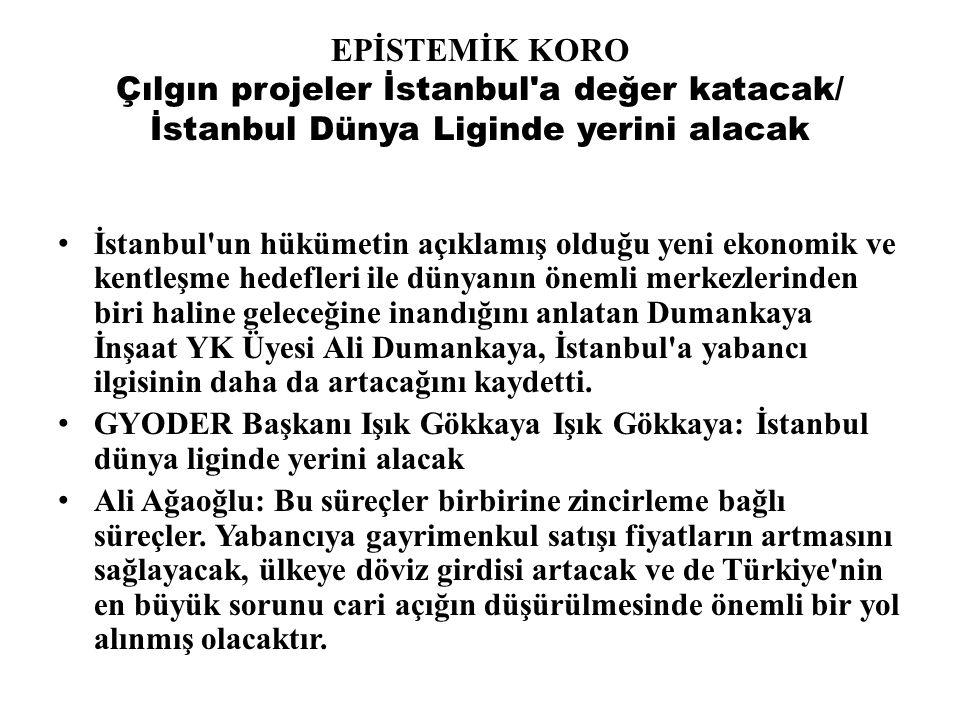 EPİSTEMİK KORO Çılgın projeler İstanbul a değer katacak/ İstanbul Dünya Liginde yerini alacak