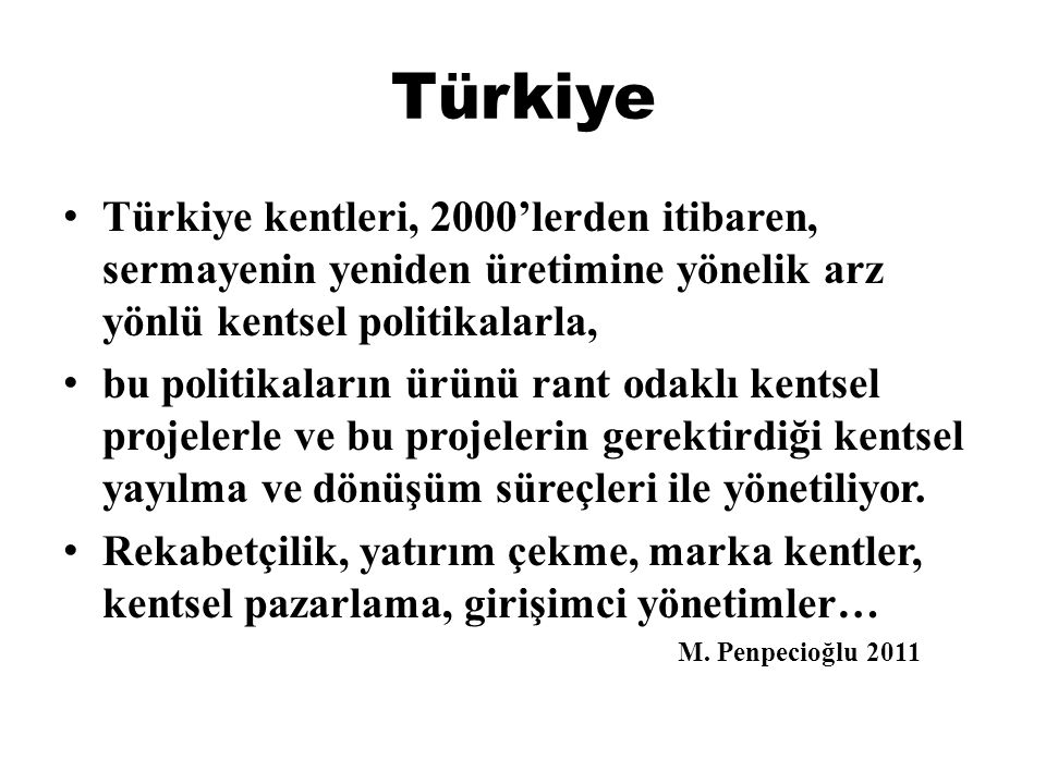 Türkiye Türkiye kentleri, 2000'lerden itibaren, sermayenin yeniden üretimine yönelik arz yönlü kentsel politikalarla,