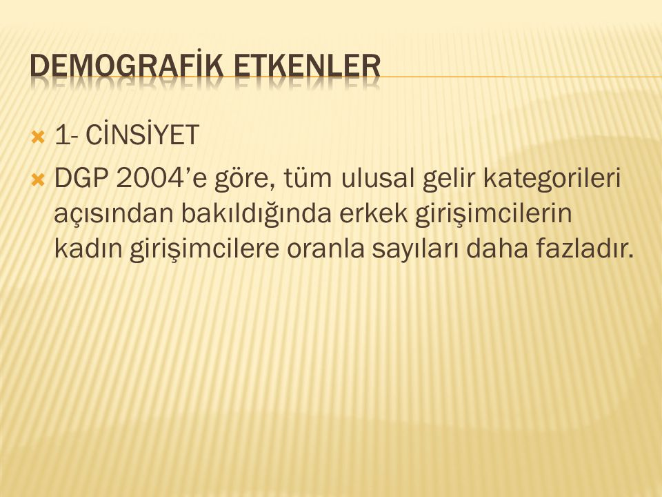 DEMOGRAFİK ETKENLER 1- CİNSİYET