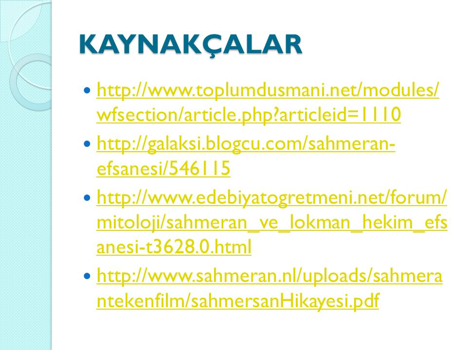 KAYNAKÇALAR http://www.toplumdusmani.net/modules/ wfsection/article.php articleid=1110. http://galaksi.blogcu.com/sahmeran- efsanesi/546115.
