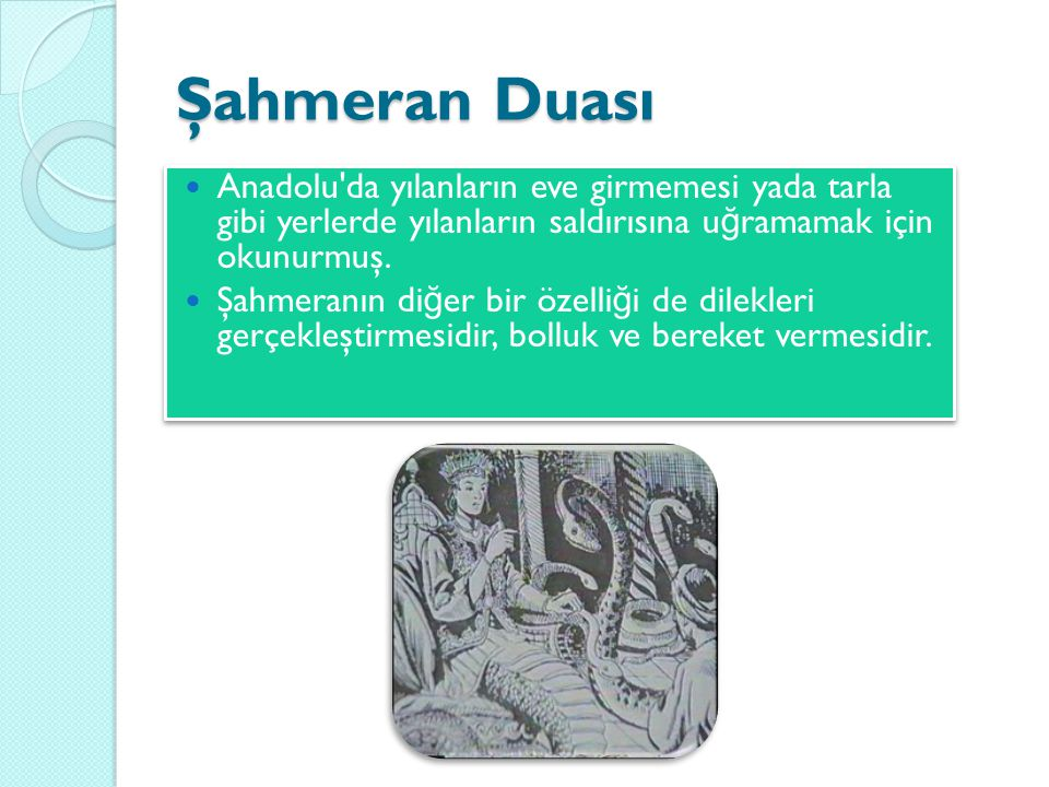 Şahmeran Duası Anadolu da yılanların eve girmemesi yada tarla gibi yerlerde yılanların saldırısına uğramamak için okunurmuş.