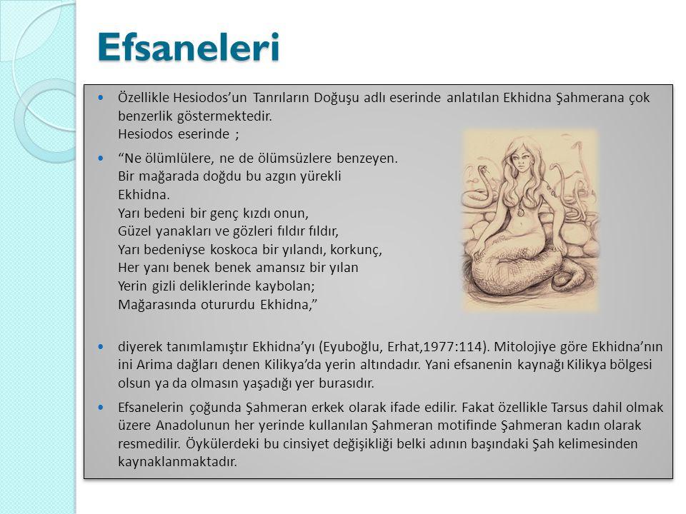 Efsaneleri Özellikle Hesiodos'un Tanrıların Doğuşu adlı eserinde anlatılan Ekhidna Şahmerana çok benzerlik göstermektedir. Hesiodos eserinde ;