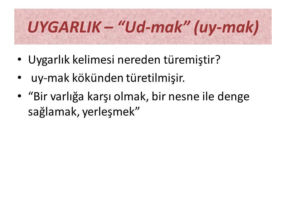 UYGARLIK – Ud-mak (uy-mak)