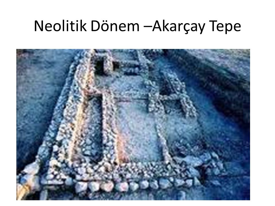 Neolitik Dönem –Akarçay Tepe