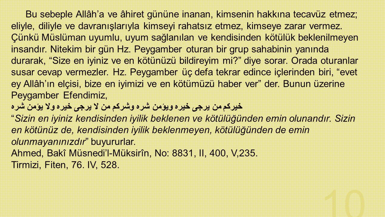 Bu sebeple Allâh'a ve âhiret gününe inanan, kimsenin hakkına tecavüz etmez; eliyle, diliyle ve davranışlarıyla kimseyi rahatsız etmez, kimseye zarar vermez.