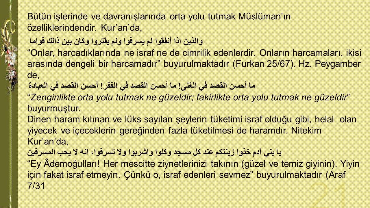 Bütün işlerinde ve davranışlarında orta yolu tutmak Müslüman'ın özelliklerindendir. Kur'an'da,