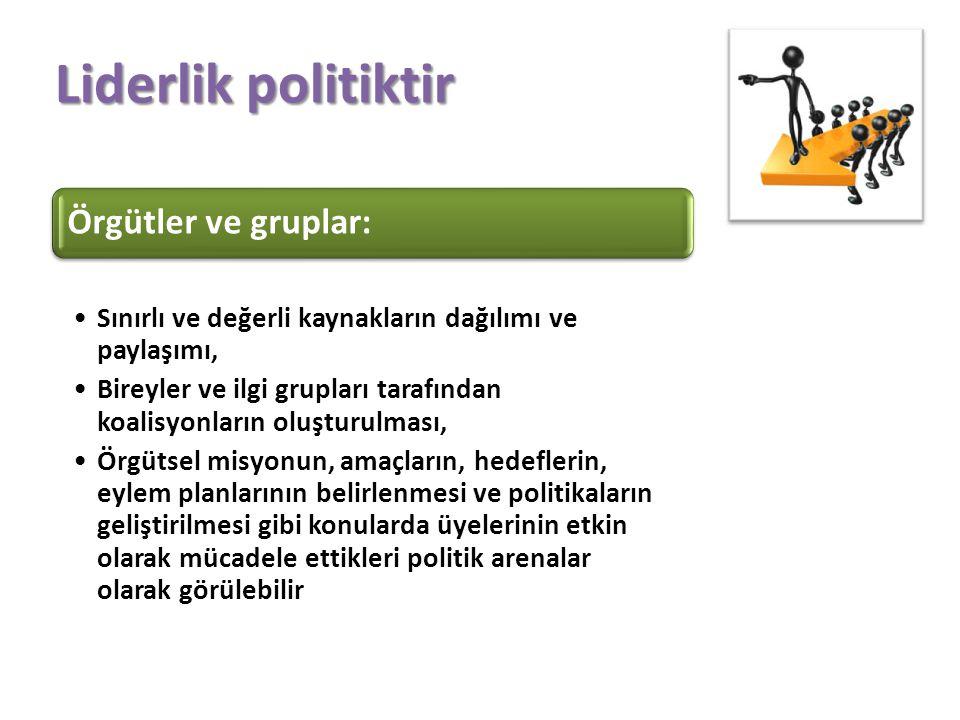 Liderlik politiktir Örgütler ve gruplar: