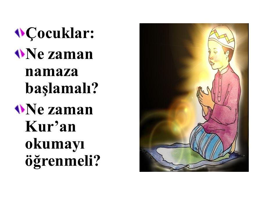 Çocuklar: Ne zaman namaza başlamalı Ne zaman Kur'an okumayı öğrenmeli
