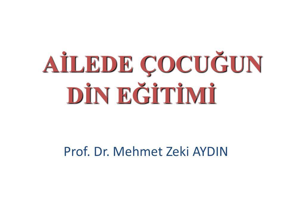 AİLEDE ÇOCUĞUN DİN EĞİTİMİ Prof. Dr. Mehmet Zeki AYDIN