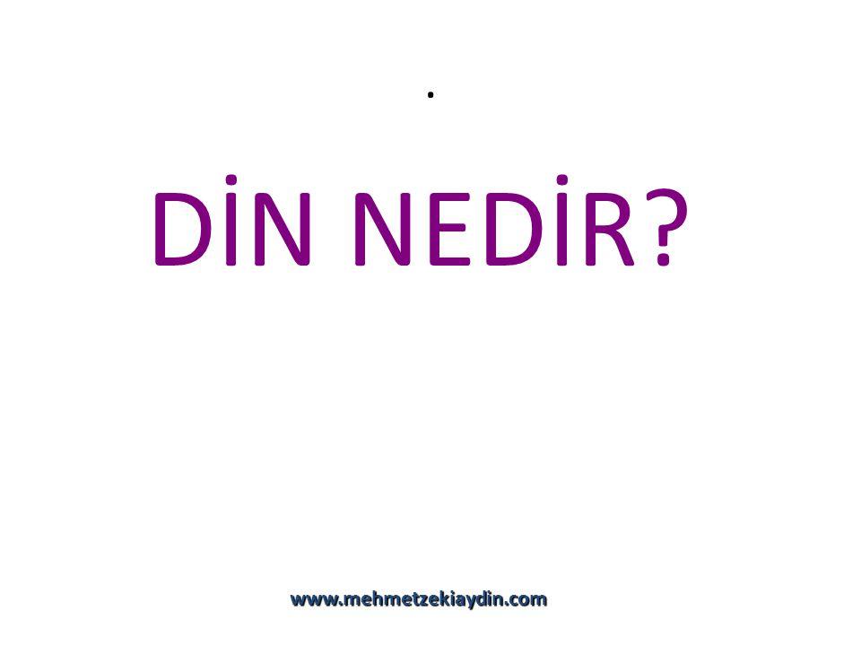 . DİN NEDİR www.mehmetzekiaydin.com