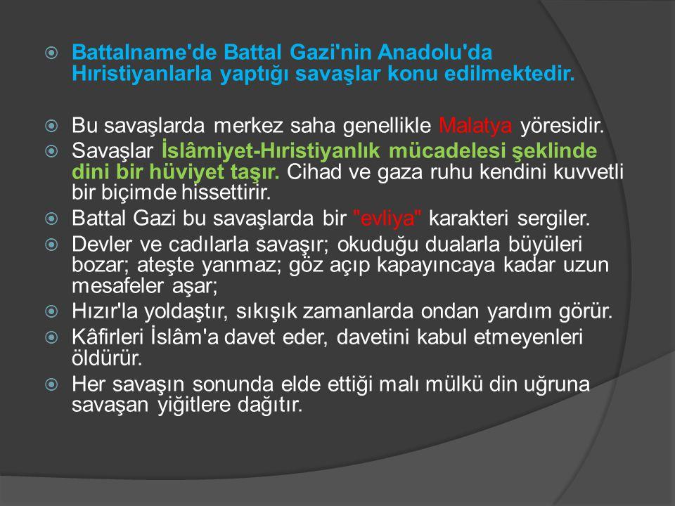 Battalname de Battal Gazi nin Anadolu da Hıristiyanlarla yaptığı savaşlar konu edilmektedir.