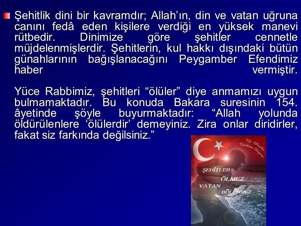 Şehitlik dini bir kavramdır; Allah'ın, din ve vatan uğruna canını fedâ eden kişilere verdiği en yüksek manevi rütbedir.