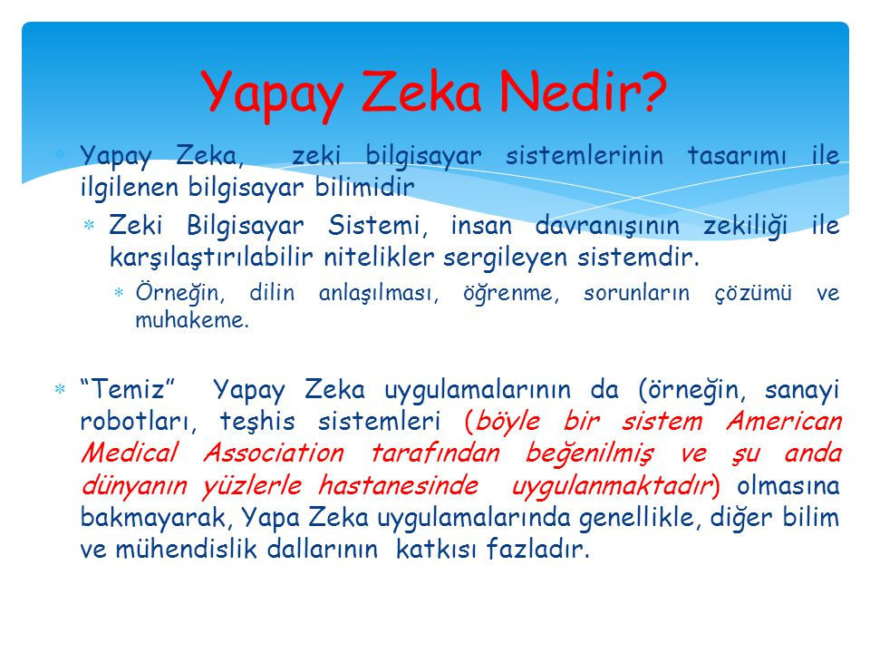 Yapay Zeka Nedir Yapay Zeka, zeki bilgisayar sistemlerinin tasarımı ile ilgilenen bilgisayar bilimidir.